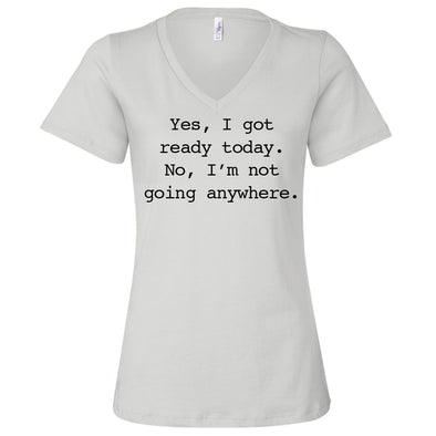 Yes I Got Ready No Im Not Going T-Shirt