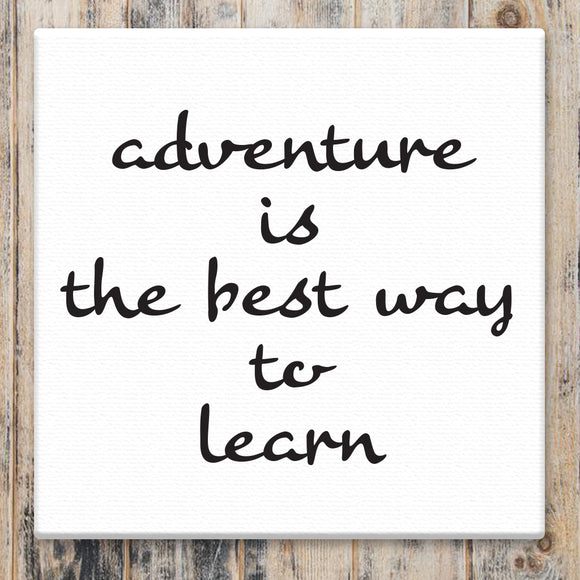 Adventure is the Best Way to Learn - Canvas Sign