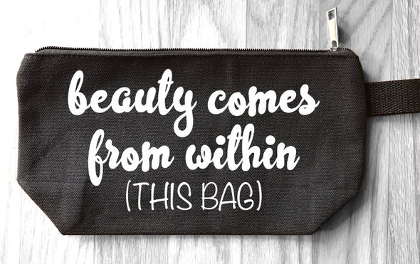 Beauty Comes From Within (this bag) - Makeup Bag