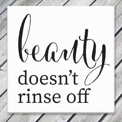 Beauty Doesn't Rinse Off - Canvas Sign