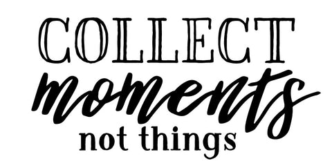 Collect Moments Not Things - Decal