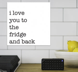 I love You To The Fridge and Back - Canvas Sign