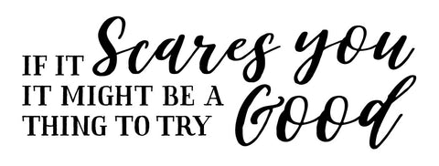 If It Scares You Might Be A Good Thing To Try - Decal