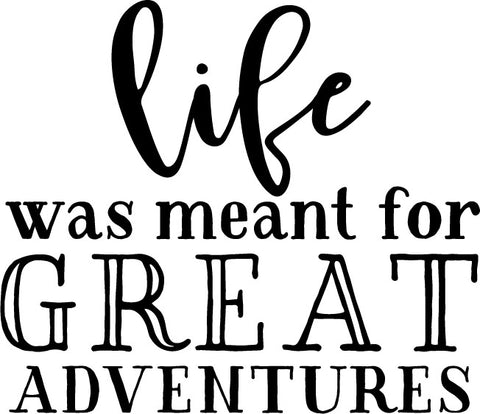 Life Was Meant For Great Adventures - Decal
