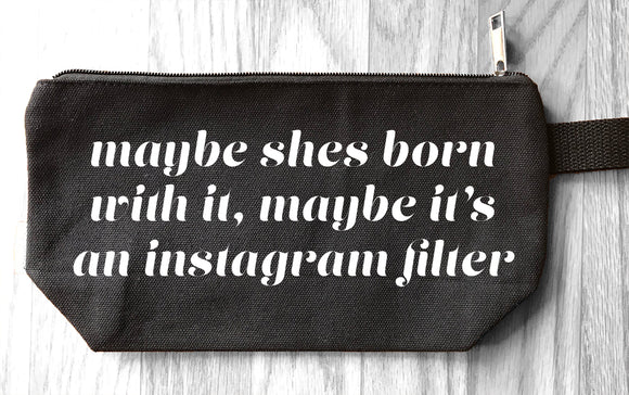 Maybe She is Born With it, Maybe It's an Instagram Filter - Makeup Bag