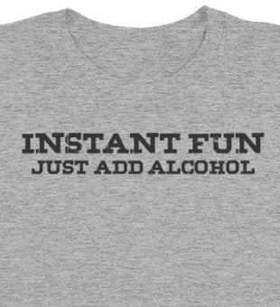 Instant Fun Just Add Alcohol T-shirt