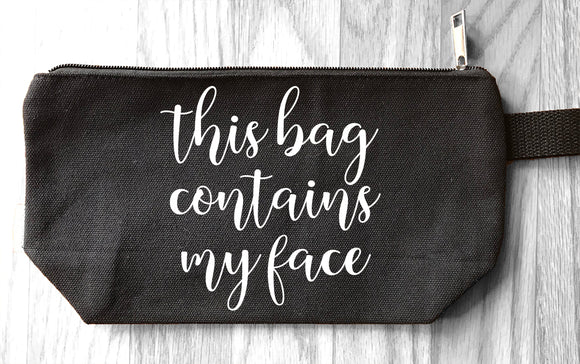 This Bag Contains my Face- Makeup Bag