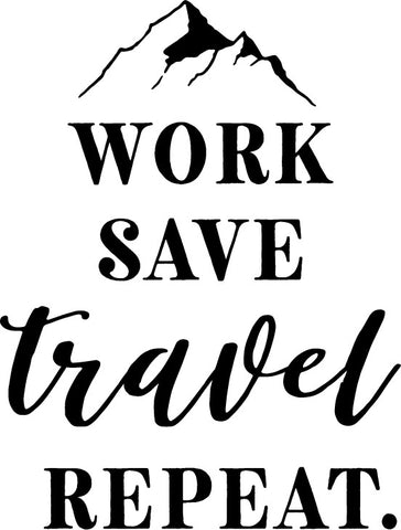 Work Save Travel Repeat - Decal