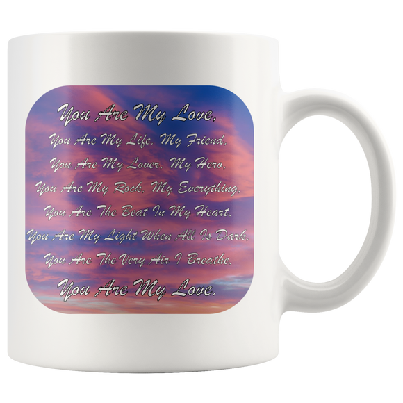 You Are My Love, You Are My Life, My Friend, You Are My Lover, My Hero, 11oz. Ceramic White Mug