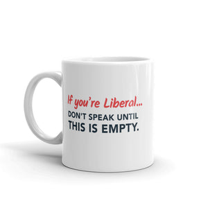 """Don't Speak Until This Is Empty"" Mug"
