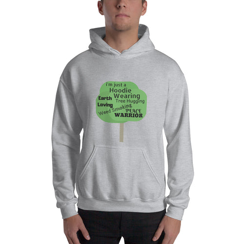 i'm just a hoodie wearing  Earth Loving Tree Hugging Weed Smoking  Peace Warrior - Sweatshirt