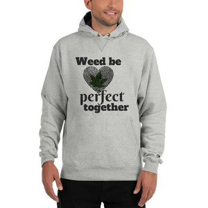 Weed Be Perfect Together Champion Hoodie