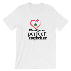 Weed Be So Perfect Together - Cannabis Love - Bella+Canvas Unisex T-Shirt