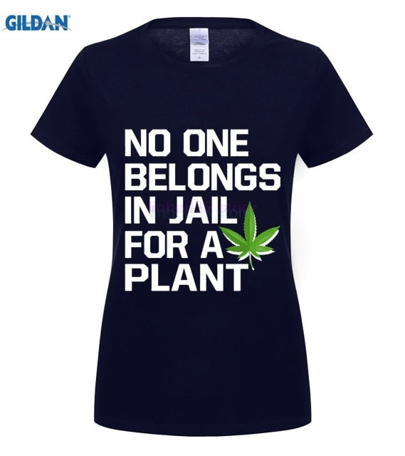 NO ONE BELONGS IN JAIL FOR A PLANT CANNABIS SHIRTS