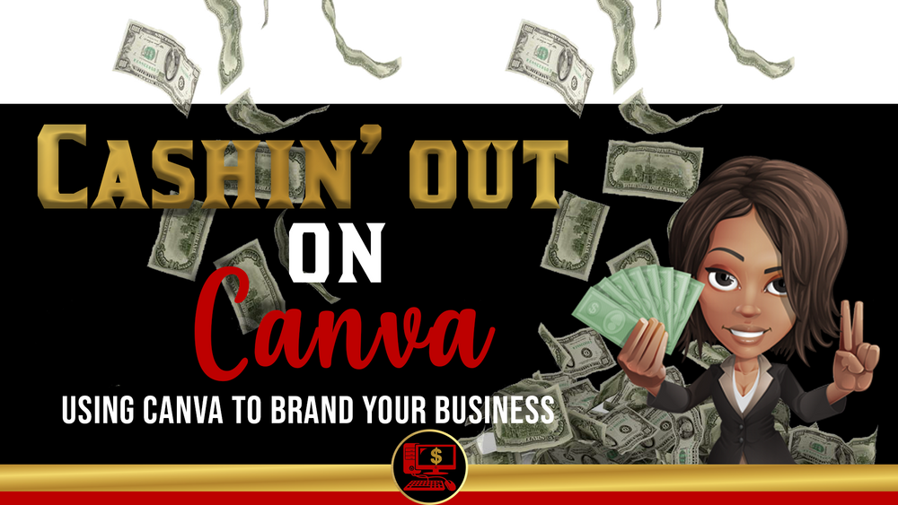 CASHIN' OUT ON CANVA: CANVA MASTERCLASS - HOW TO BRAND YOUR BUSINESS USING CANVA