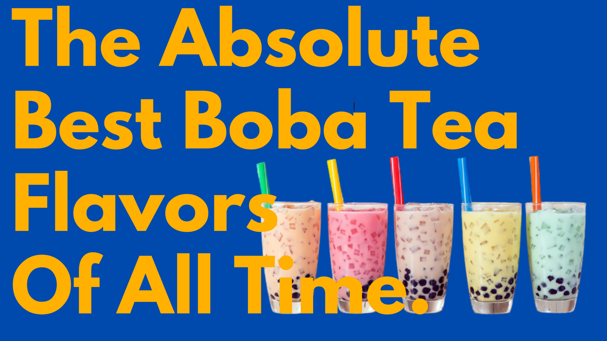 The Absolute Best Boba Tea Flavors of All Time