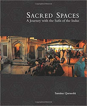 Sacred Spaces: A Journey with the Sufis of the Indus - Samina Quraeshi