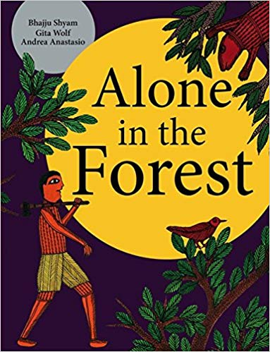ALONE IN THE FOREST -Bhajju Shyam, Gita Wolf, Andrea Anastasio