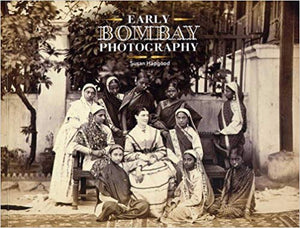 Early Bombay Photography - Susan Hapgood