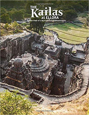The Kailas at Ellora: A New View of a Misunderstood Masterwork - Roger Vogler, Peeyush Sekhsaria