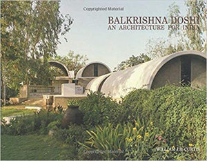 Balkrishna Doshi: An Architecture for India - William J. R. Curtis