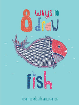 8 Ways To Draw Fish - Luisa Martelo with various Artists