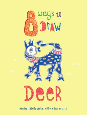 8 Ways To Draw Deer - Jasmine Isabelle Parker with various Artists