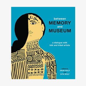 BETWEEN MEMORY AND MUSEUM - Gita Wolf, Arun Wolf with various artists