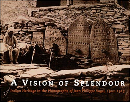 Vision of Splendour: Indian Heritage in the Photographs of Jean Philippe Vogel, 1901-1913