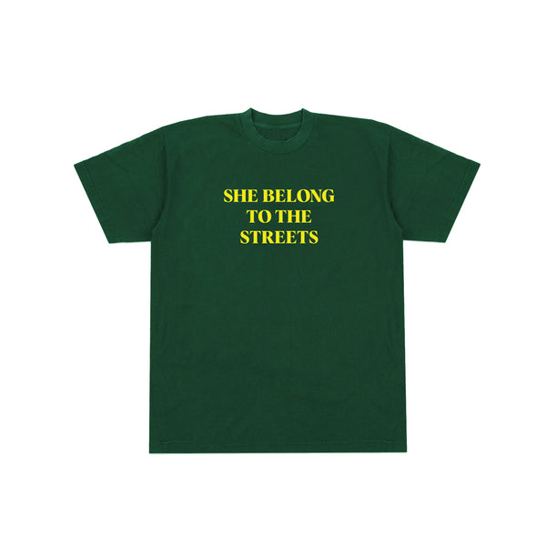 SHE BELONG TO THE STREETS TEE  (FOREST)