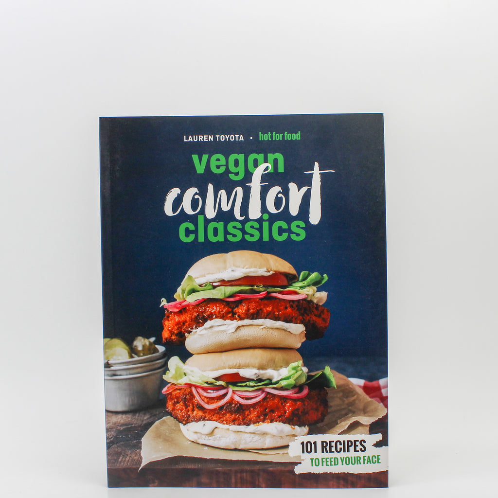 Hot For Food Vegan Comfort Classics Recipe Book: 101 Recipes to Feed Your Face by Lauren Toyota
