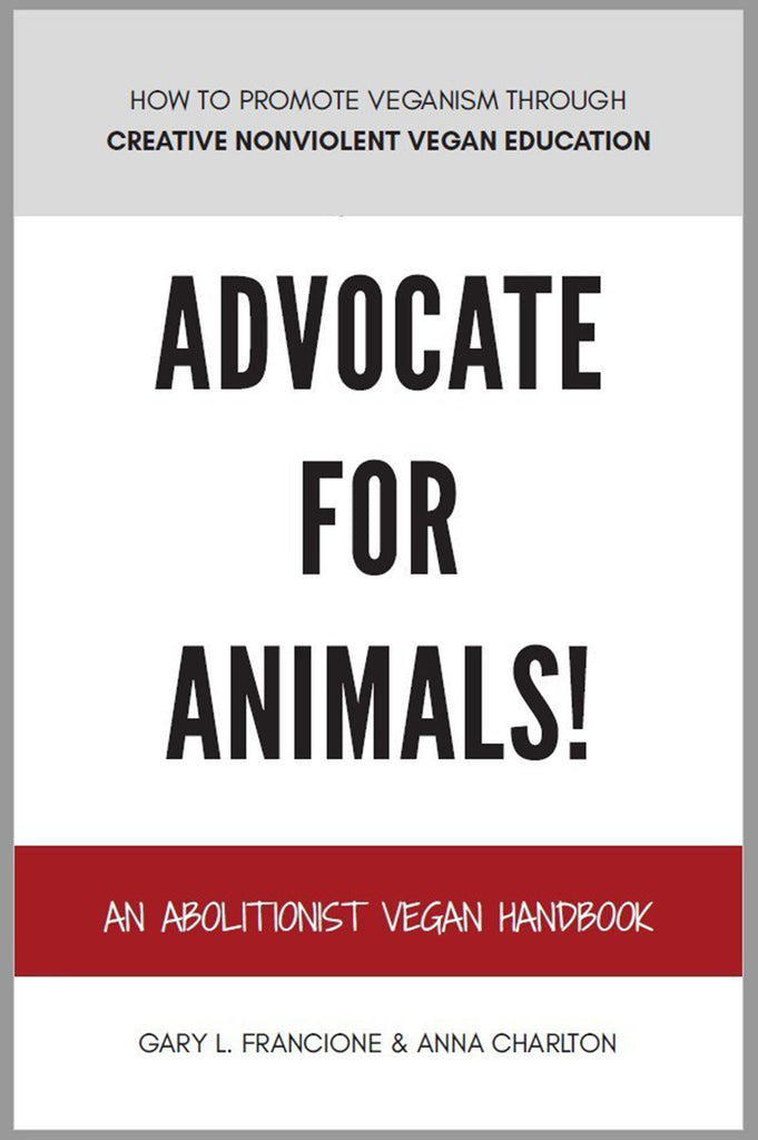 Advocate For Animals! An Abolitionist Vegan Handbook