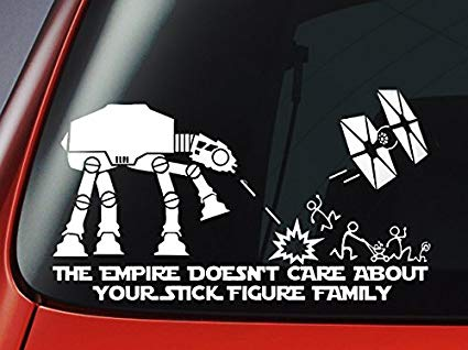 The Empire Doesnt Care About Your Stick Figure Family - Vinyl Decal