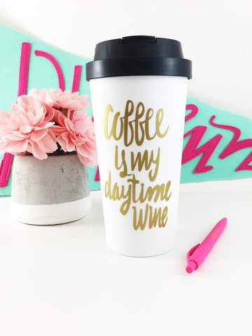 The Golden Type - Coffee Is My Daytime Wine, Coffee Travel Mug