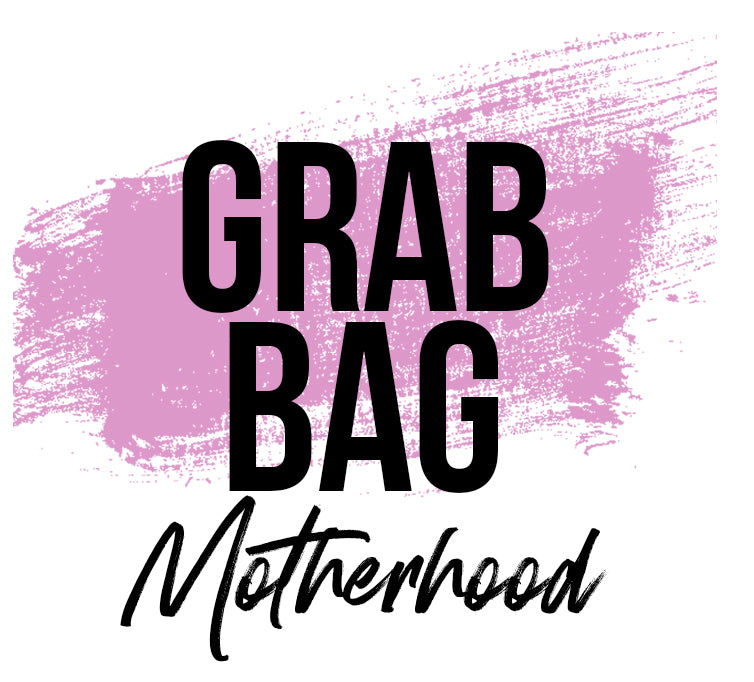 Grab Bag - Motherhood (Final Sale)