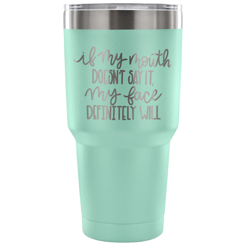 If My Mouth Doesn't Say It 30oz Travel Mug