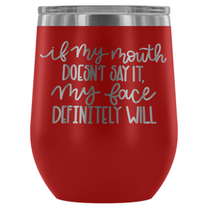 If My Mouth Doesn't Say It 12oz. Stemless Wine Tumbler
