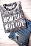 Mom Life, Blessed Life, Wife Life ( Grey Acid Wash + White/RBS)