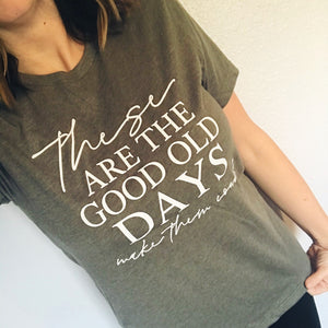 These Are The Good Old Days Unisex Tee (White)