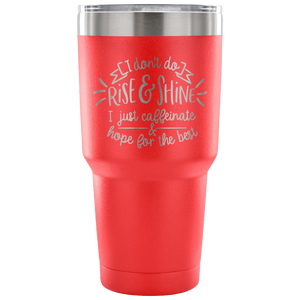 I Don't Do Rise and Shine 30oz Travel Mug