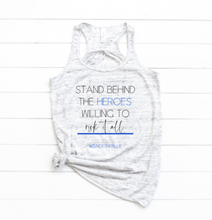Stand Behind The Heroes Willing To Risk It All © (Thin Blue Line) Flowy Racerback Top