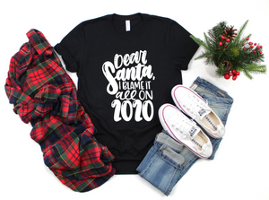 Dear Santa, Blame It All On 2020 © Unisex Tee (White)