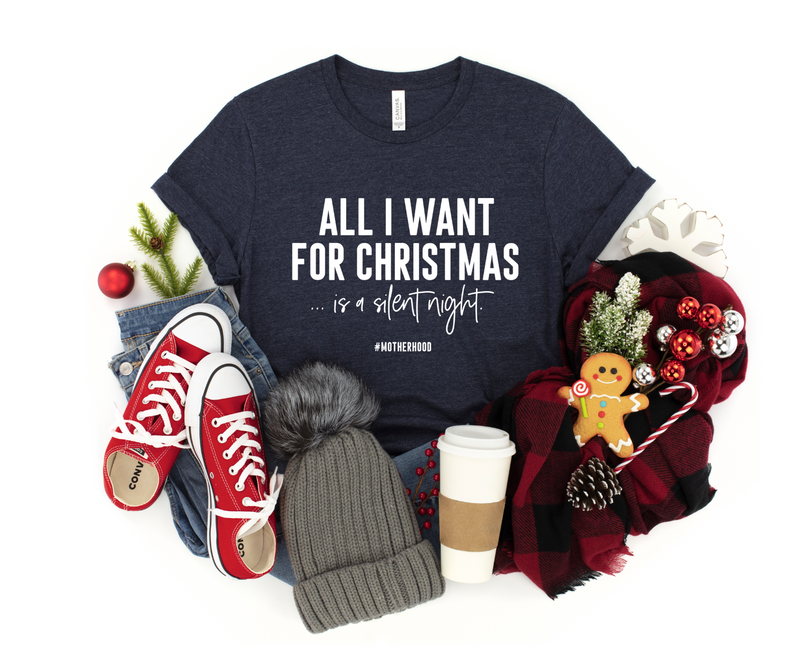 All I Want For Christmas Is A Silent Night #Motherhood © Unisex Tee (White)
