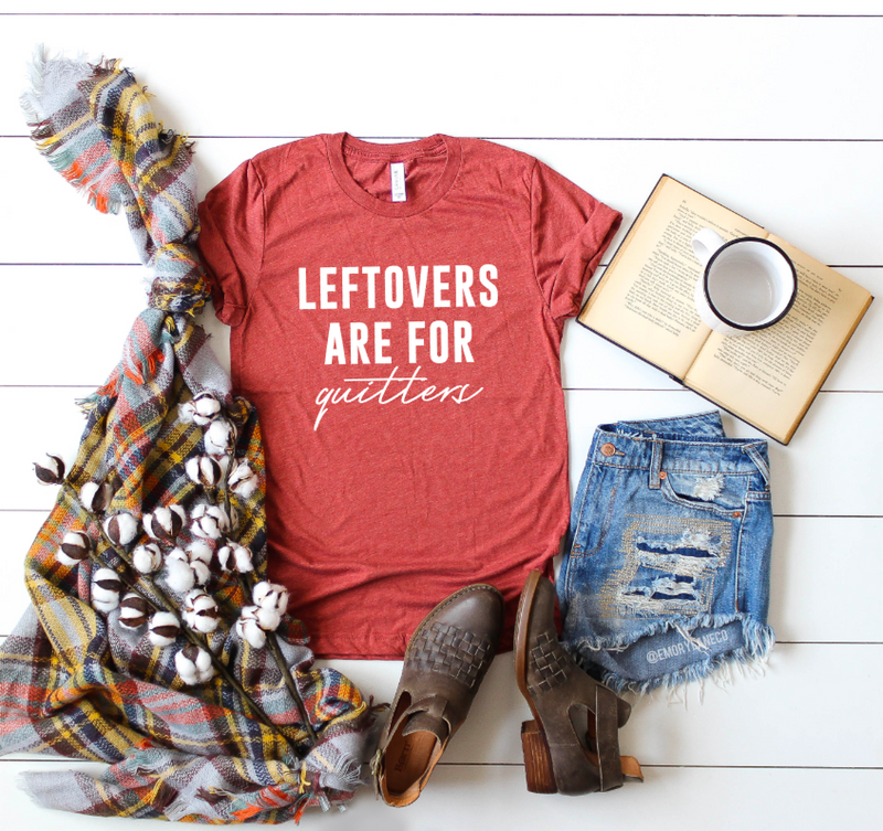 Leftovers Are For Quitters Unisex Top