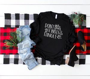 Don't Get Your Tinsel In A Tangle L/S Unisex Top