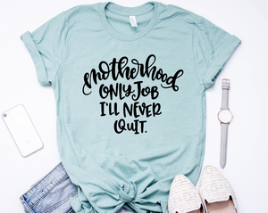 Only Job I'll Never Quit Unisex Top