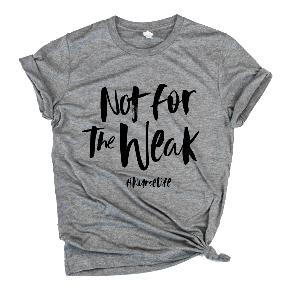Not For The Weak #NurseLife Unisex Top