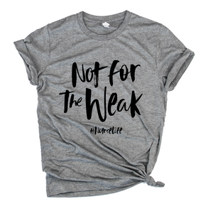 Not For The Weak #NurseLife © Unisex Top