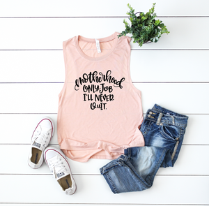 Only Job I'll Never Quit Ladies Flowy Muscle Tank