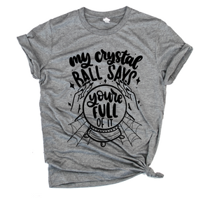 My Crystal Ball Says You're Full of It Unisex Top